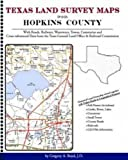 Texas Land Survey Maps for Hopkins County : With Roads, Railways, Waterways, Towns, Cemeteries and Including Cross-referenced Data from the General Land Office and Texas Railroad Commission, Boyd, Gregory A., 1420350951