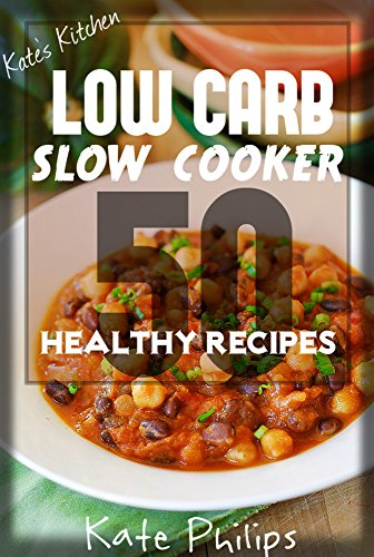 Low Carb Slow Cooker 50 Healthy Low Carb Recipes For Weight Loss
