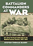 Battalion Commanders at War, Steven Thomas Barry, 0700618996