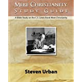 Mere Christianity Study Guide: A Bible Study on the C.S. Lewis Book Mere Christianity (CS Lewis Study Series)