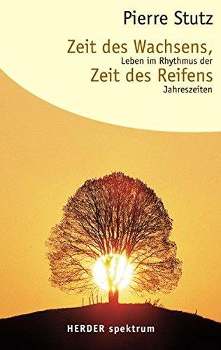 Zeit des Wachsens, Zeit des Reifens: Leben im Rhythmus der Jahreszeiten (HERDER spektrum) Taschenbuch – 14. April 2004 Pierre Stutz Verlag Herder 3451054531 MAK_MNT_9783451054532