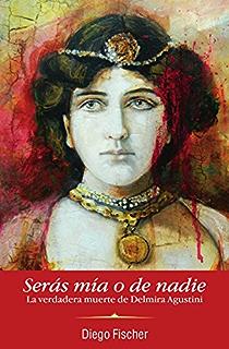 Serás mía o de nadie: La verdadera muerte de Delmira Agustini (Spanish Edition)