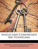 Shield and Compressed Air Tunneling, Bertram Henry Majendie Hewett and Sigvald Johannesson, 1147412871