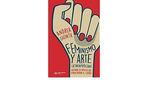 Feminismo y arte latinoamericano: Historias de artistas que emanciparon el cuerpo (Arte y pensamiento) eBook: Andrea Giunta: Amazon.es: Tienda Kindle