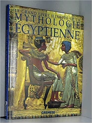 Le Grand Livre Illustre De La Mythologie Egyptienne