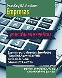 PassKey EA Review, Parte 2: Empresas, ¡EDICIÓN EN ESPAÑOL! Examen para Agentes Enrolados (Enrolled Agents) del IRS: Guía de Estudio, Edición 2015-2016 (Spanish Edition)
