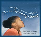 Download D Is for Drinking Gourd: An African American Alphabet (Alphabet Books) in PDF ePUB Free Online