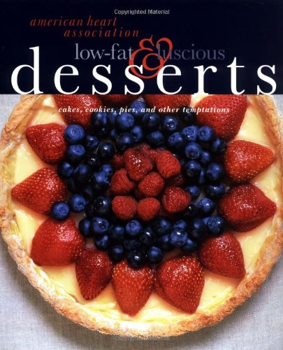 american-heart-association-low-fat-luscious-desserts-cakes-cookies-pies-and-other-temptations