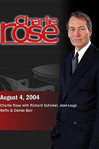 Charlie Rose with Richard Schickel, Jean-Louis Beffa & Deirde Bair (August 4, 2004) by ''Charlie Rose, Inc.''