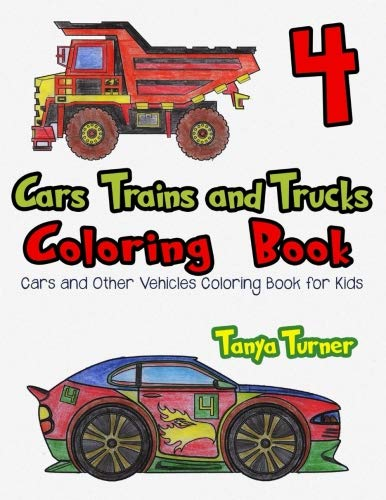 Cars, Trains and Trucks Coloring Book 4: Cars and Other Vehicles Coloring Book for Kids (Volume 4)