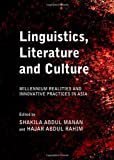 Linguistics, Literature and Culture: Millennium Realities and Innovative Practices in Asia, Shakila Abdul Manan, 1443840157