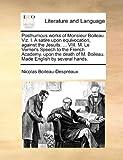 Posthumous Works of Monsieur Boileau Viz I a Satire upon Equivocation, Against the Jesuits Viii M le Verrier's Speech to the French Academy, Nicolas Boileau-Despréaux, 1140825739