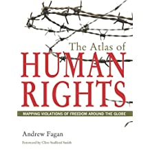 The Atlas of Human Rights: Mapping Violations of Freedom Around the Globe