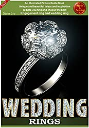 Weddings: Wedding Rings : An Illustrated Picture Guide Book : Unique and Beatiful  Ideas and Inspirations: To Help You Find and Choose The Best Engagement ... (Weddings by Sam Siv 9) (English Edition)