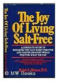 The Joy of Living Salt-Free, Bill Adler and Ralph E. Minear, 0025850601