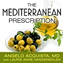 The Mediterranean Prescription: Meal Plans and Recipes to Help You Stay Slim and Healthy for the Rest of Your Life Audiobook by Angelo Acquista, Laurie Anne Vandermolen Narrated by Paul Costanzo