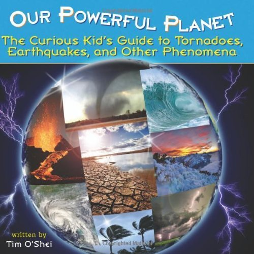 Download Our Powerful Planet: The Curious Kid's Guide to Tornadoes, Earthquakes, and Other Phenomena (Lobster Learners) by Tim O'Shei (2008-10-30) pdf