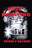 True Haunting, Edwin F. Becker, 1463408625