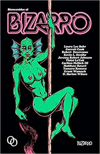 Bienvenidos al bizarro (Spanish Edition): Jeremy Robert Johnson, Carlton Mellick III, Laura Lee Bahr: 9788494518164: Amazon.com: Books