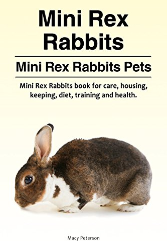 Mini Rex Rabbits. Mini Rex Rabbits Pets. Mini Rex Rabbits book for care, housing, keeping, diet, training and ()