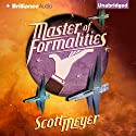 Master of Formalities Audiobook by Scott Meyer Narrated by Luke Daniels