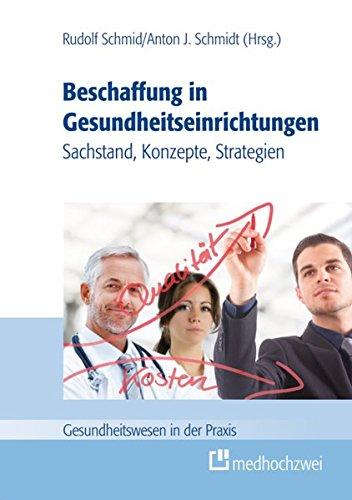 Beschaffung in Gesundheitseinrichtungen - Sachstand, Konzepte, Strategien (Gesundheitswesen in der Praxis)