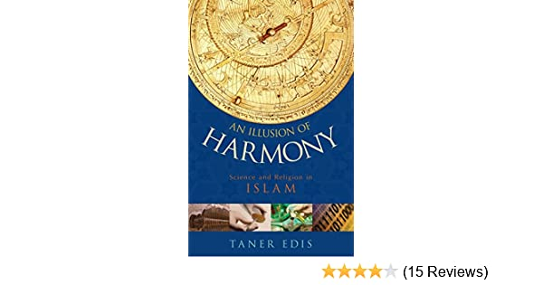 An Illusion of Harmony: Science And Religion in Islam: Taner