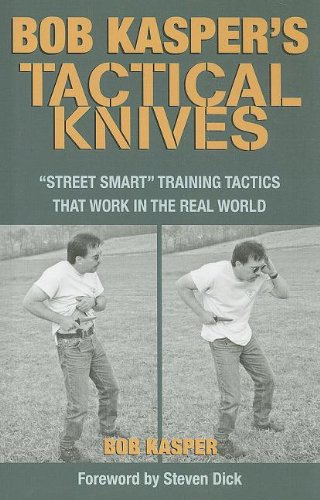 Bob Kasper's Tactical Knives: Street Smart Training Tactics That Work in the Real World (Spyderco Training Knives)