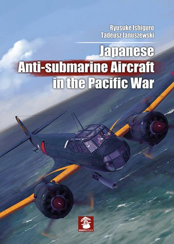 Japanese Anti-Submarine Aircraft in the Pacific (Pacific Hobby)