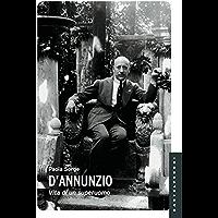 D'Annunzio: Vita di un superuomo (Italian Edition)