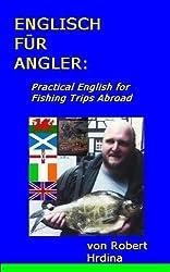Englisch für Angler: Practical English for Fishing Trips Abroad (Deutsch / Englisch - English / German)