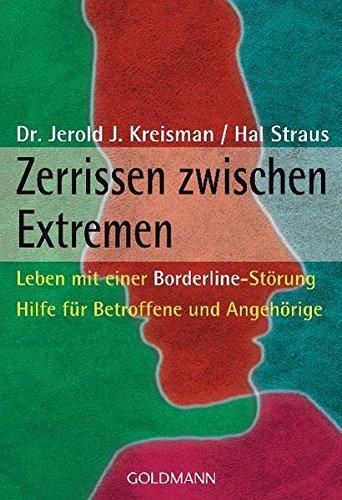 Zerrissen zwischen Extremen: Leben mit einer Borderline-Störung - Hilfe für Betroffene und Angehörige Taschenbuch – 7. April 2008 Dr. Jerold J. Kreisman Hal Straus Goldmann Verlag 3442169763