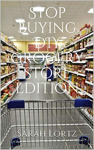 Stop Buying DIY Grocery Store Edition by Sarah Lortz