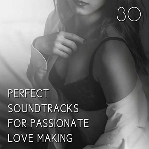 30 Perfect Soundtracks for Passionate Love Making, Erotica Spa Collection, Tantric Sex, Sensual Massage and Sexual Healing (The Sex Spa)