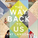 The Way Back to Us Audiobook by Kay Langdale Narrated by Zara Ramm