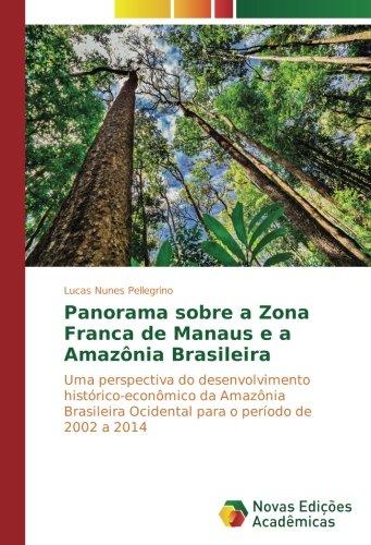 Panorama sobre a Zona Franca de Manaus e a Amazônia Brasileira: Uma perspectiva do desenvolvimento histórico-econômico da Amazônia Brasileira Ocidental para o período de 2002 a 2014
