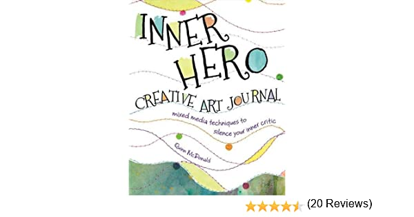 Inner Hero Creative Art Journal: Mixed Media Messages to Silence ...