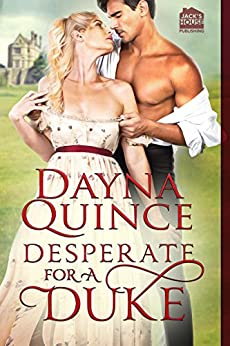 Desperate for a Duke (Desperate and Daring Series Book 1) by [Quince, Dayna]