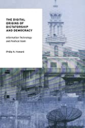 The Digital Origins of Dictatorship and Democracy: Information Technology and Political Islam (Oxford Studies in Digital Politics)