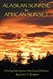 Alaskan Sunrise to African Sunset, Glenn Bingham, 0595495915