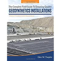 The Complete Field Guide to Ensuring Quality Geosynthetics Installations: Volume 1: Fundamentals & Geomembrane