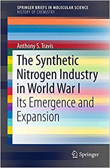 Book The Synthetic Nitrogen Industry in World War I: Its Emergence and Expansion (SpringerBriefs in Molecular Science)