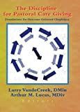 The Discipline for Pastoral Care Giving : Foundations for Outcome Oriented Chaplaincy, VandeCreek, Larry and Lucas, Arthur M., 0789013460