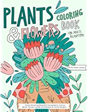Plants and Flowers Coloring Book: A Collection of Stress Relieving Adult Coloring Pages with Beautiful Houseplants, Cactus, Bloom Flower Garden and Botanical Floral Designs