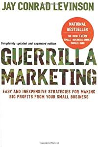 Guerilla Marketing: Easy and Inexpensive Strategies for Making Big Profits from Your Small Business from Houghton Mifflin