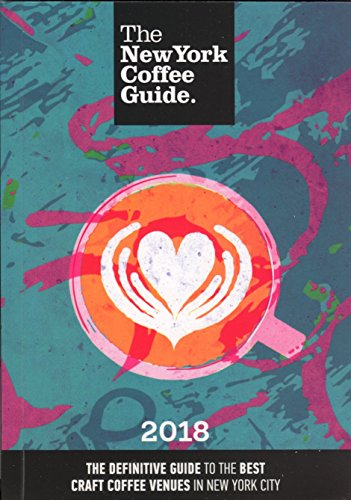 The New York Coffee Guide 2018: The Definitive Guide to the Best Craft Coffee Venues in New York City