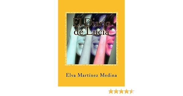 El Diario de Lucia (Spanish Edition): Elva Martínez Medina: 9781480127104: Amazon.com: Books