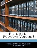 Histoire du Paraguay, Pierre Francois Xavier De Charlevoix, 1141881586