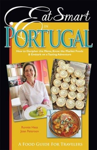 Eat Smart in Portugal: How to Decipher the Menu, Know the Market Foods & Embark on a Tasting Adventure (Culinary Travel Guide) by Ronnie Hess, Joan Peterson