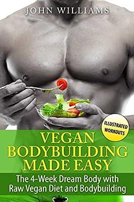 Vegan Bodybuilding Made Easy: The 4-Week Dream Body with Raw Vegan Diet and Bodybuilding (Vegan Bodybuilding in Black&White)